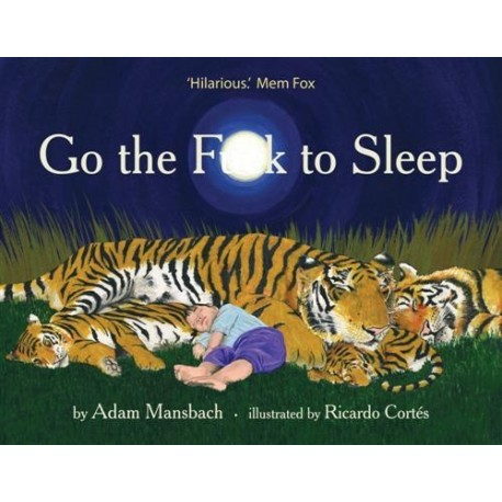 Go the F**k to Sleep Canongate Books Ltd 9780857862655