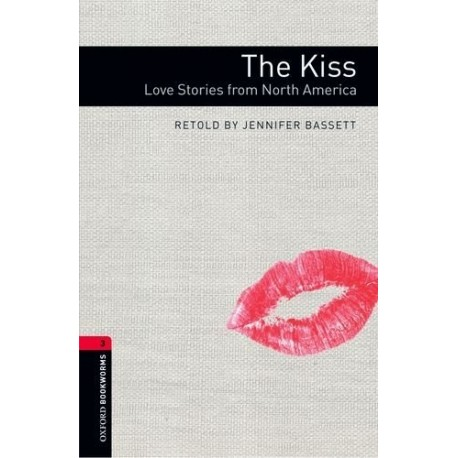 Oxford Bookworms: The Kiss - Love Stories from North America Oxford University Press 9780194786157