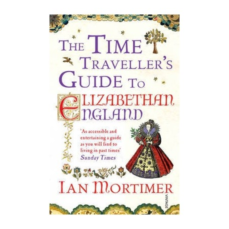 The Time Traveller's Guide to Elizabethan England Vintage 9780099542070