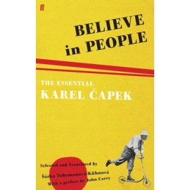 Believe in People: The Essential Karel Capek