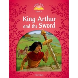 Classic Tales 2 2nd Edition: King Arthur and the Sword