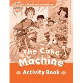Oxford Read and Imagine Level Beginner: The Cake Machine Activity Book