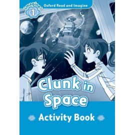 Oxford Read and Imagine Level 1: Clunk in Space Activity Book