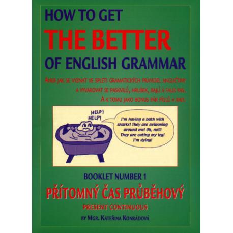 How to Get the Better of English Grammar 1 Přítomný čas průběhový GART s.r.o. 9788086465005