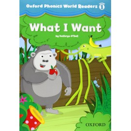 Oxford Phonics World 1 Reader What I Want