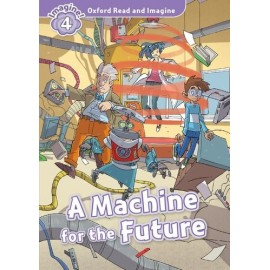 Oxford Read and Imagine Level 4: A Machine for the Future + Audio CD