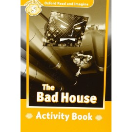 Oxford Read and Imagine Level 5: The Bad House Activity Book