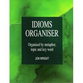 Idioms Organiser: Organised by Metaphor, Topic and Key Word