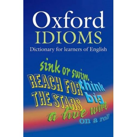 Oxford Idioms Dictionary for Learners of English Second Edition Oxford University Press 9780194317238