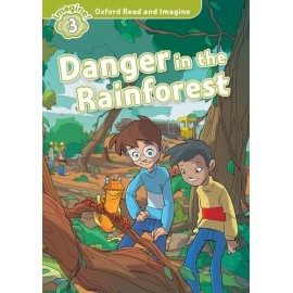 Oxford Read and Imagine Level 3: Danger in the Rainforest + MP3 audio download