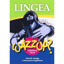Lingea: WAZZUP? Slovník slangu a hovorové angličtiny - rozšířená verze