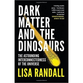 Dark Matter and the Dinosaurs : The Astounding Interconnectedness of the Universe
