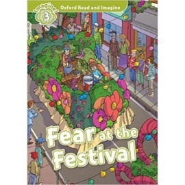 Oxford Read and Imagine Level 3: Fear at the Festival + Audio CD