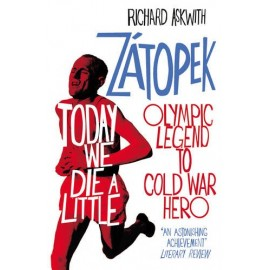 Today We Die a Little: Zátopek, Olympic Legend to Cold War Hero
