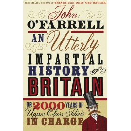 An Utterlly Impartial History of Britain or 2000 Years of Upper Class Idiots in Charge