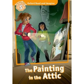 Oxford Read and Imagine Level 5: The Painting in the Attic