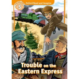 Oxford Read and Imagine Level 5: Trouble on The Eastern Express