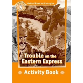 Oxford Read and Imagine Level 5: Trouble on The Eastern Express Activity Book