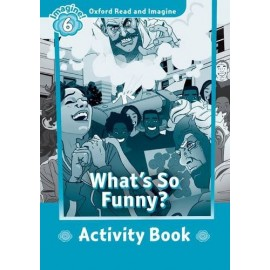 Oxford Read and Imagine Level 6: What's So Funny? Activity Book