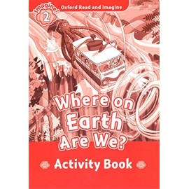 Oxford Read and Imagine Level 2: Where On Earth Are We Activity Book