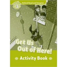 Oxford Read and Imagine Level 3: Get Us Out of Here! Activity Book