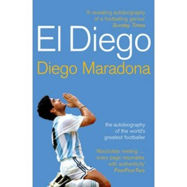 El Diego - The Autobiography of the World's Greatest Footballer