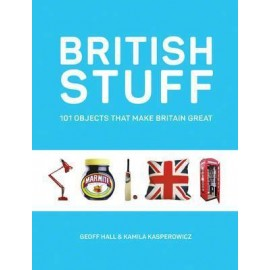 British Stuff : 101 Objects That Make Britain Great