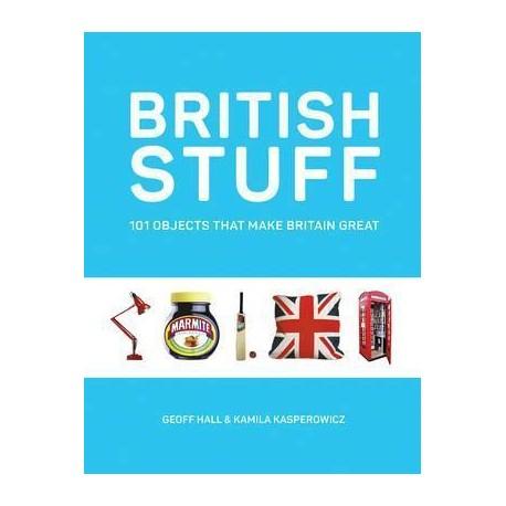 British Stuff : 101 Objects That Make Britain Great