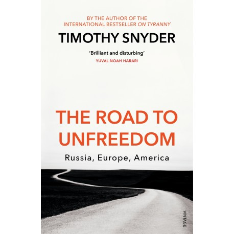 The Road to Unfreedom : Russia, Europe, America