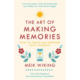 The Art of Making Memories : How to Create and Remember Happy Moments