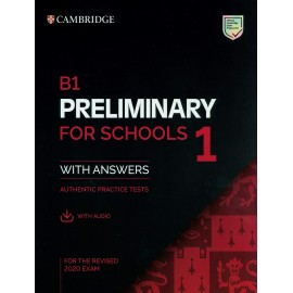 Cambridge English B1 Preliminary for Schools 1 for the Revised 2020 Exam Authentic Practice Tests Student's Book with Answers