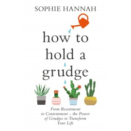 How to Hold a Grudge : From Resentment to Contentment - the Power of Grudges to Transform Your Life
