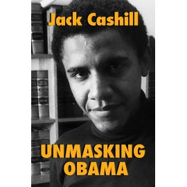 Unmasking Obama : The Fight to Tell the True Story of a Failed Presidency