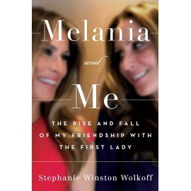 Melania and Me : The Rise and Fall of My Friendship with the First Lady