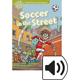 Oxford Read and Imagine Level 3: Soccer in the Street + MP3 audio download