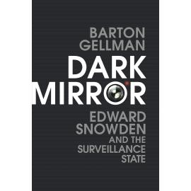 Dark Mirror : Edward Snowden and the Surveillance State