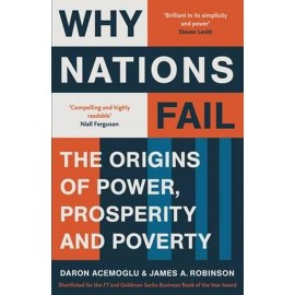 Why Nations Fail : The Origins of Power, Prosperity and Poverty