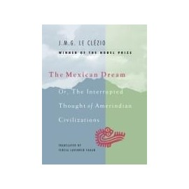 The Mexican Dream Or, The Interrupted Thought of Amerindian Civilizations
