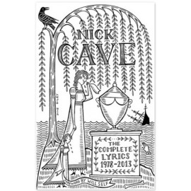 Nick Cave: The Complete Lyrics 1978-2013