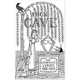 Nick Cave: The Complete Lyrics 1978-2013