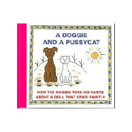 A Doggie and a Pussycat - How the Doggiea Tore His Pants / About a Doll That Cried Faintly